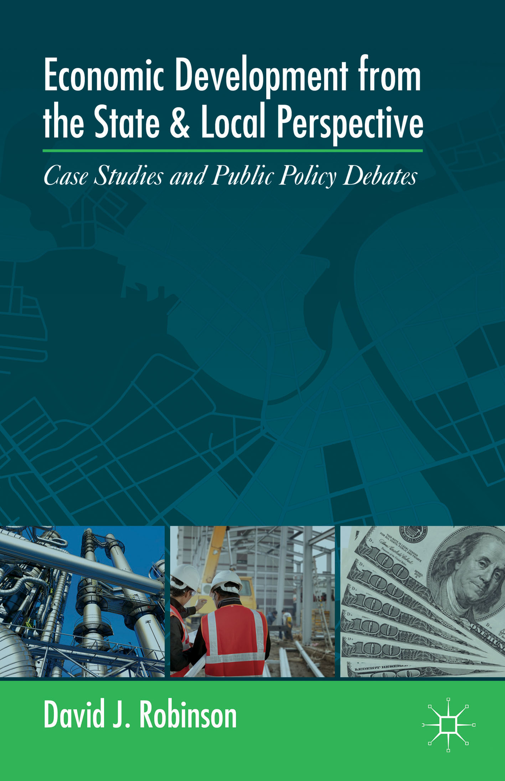 Economic Development from the State and Local Perspective Case Studies and Public Policy Debates