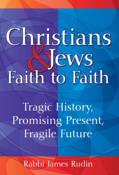 Christians and Jews—Faith to Faith: Tragic History, Promising Present, Fragile Future