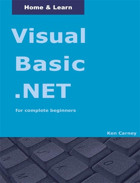 Visual Basic .NET for complete beginners By: Ken Carney