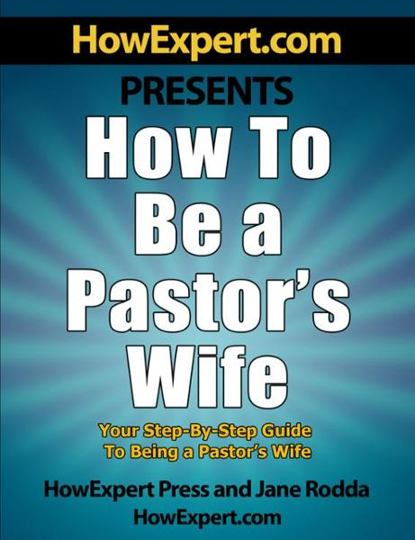 How to Be a Pastor's Wife: Your Step-By-Step Guide to Being a Pastor's Wife By: HowExpert Press