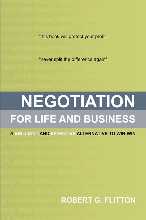 Negotiation for Life and Business By: Robert G. Flitton