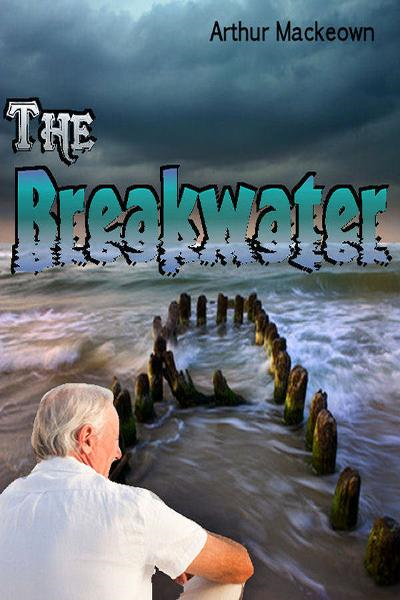 The Breakwater By: Arthur Mackeown
