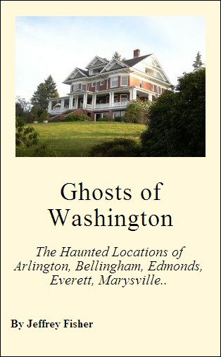 Ghosts of Washington: The Haunted Locations of Arlington, Bellingham, Edmonds, Everett, Marysville and Snohomish