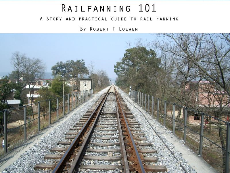 Railfanning 101 By: Robert Loewen
