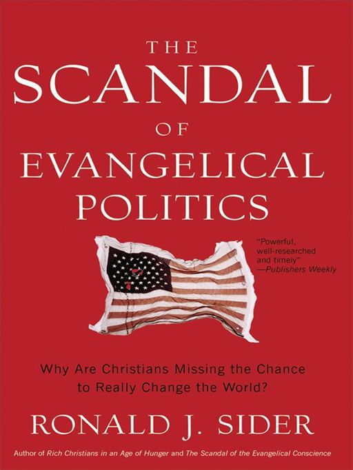 Scandal of Evangelical Politics, The: Why Are Christians Missing the Chance to Really Change the World?