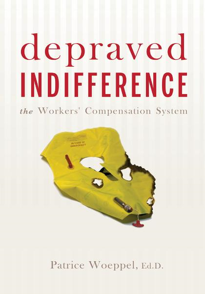depraved INDIFFERENCE: the Workers' Compensation System By: Patrice Woeppel, Ed.D.