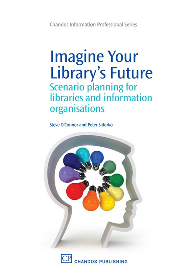 Imagine Your Library's Future Scenario Planning For Libraries And Information Organisations