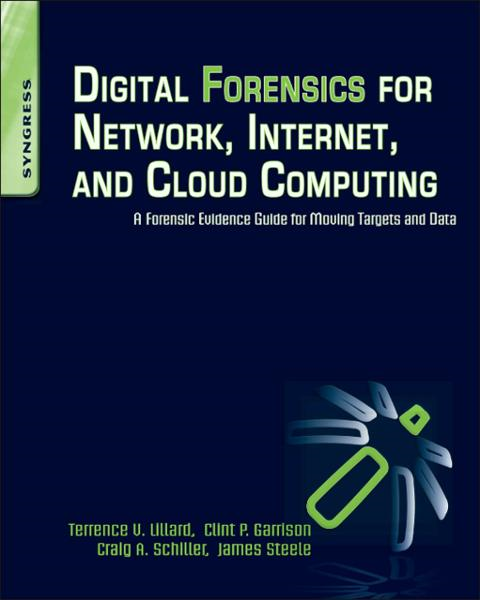 Digital Forensics for Network,  Internet,  and Cloud Computing A Forensic Evidence Guide for Moving Targets and Data