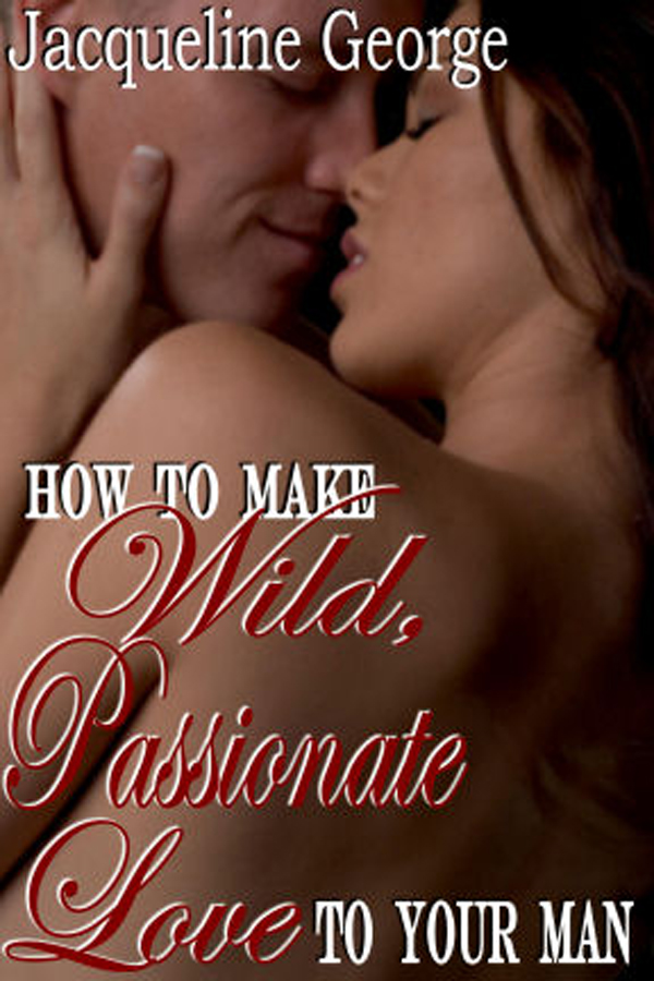 How To Make Wild Passionate Love To Your Man