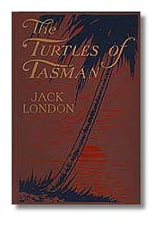 The Turtles of Tasman By: Jack London