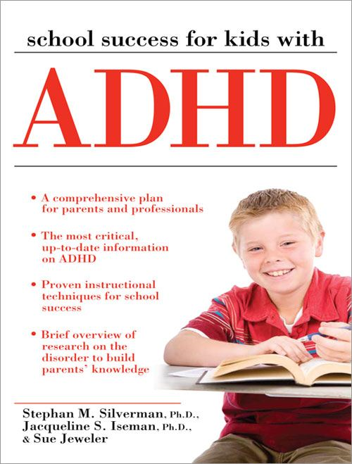 School Success for Kids With ADHD By: Jacqueline Iseman, Ph.D.,Stephan Silverman, PhD,Sue Jeweler