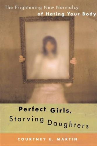Perfect Girls, Starving Daughters By: Courtney E. Martin
