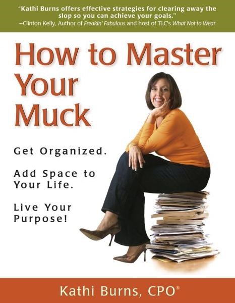 How to Master Your Muck ~ Get Organized. Add Space to Your Life. Live Your Purpose!