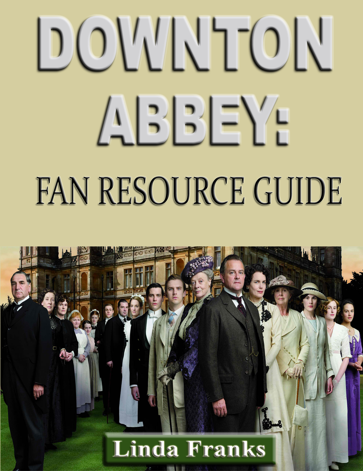Linda Franks - Downtown Abbey: Fan Resource Guide