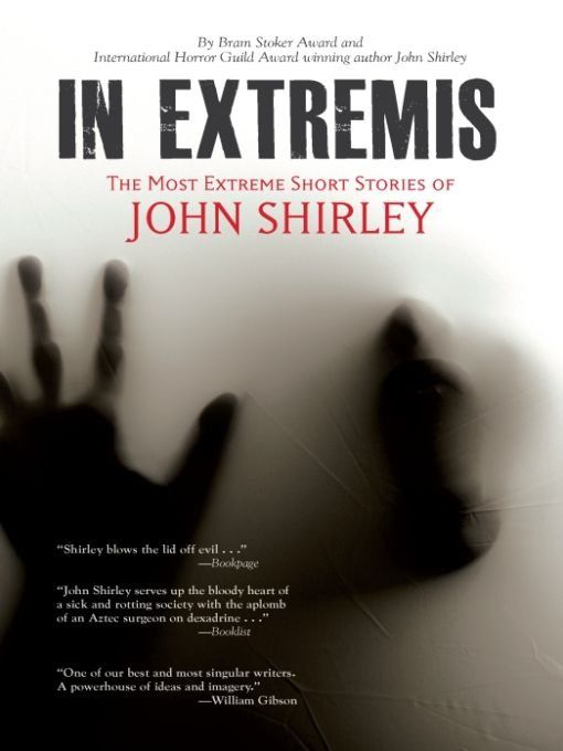 In Extremis: The Most Extreme Short Stories of John Shirley