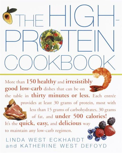 The High-Protein Cookbook By: Katherine West Defoyd,Linda West Eckhardt