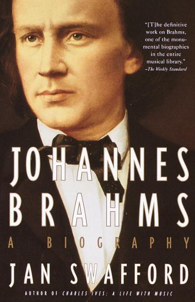 Johannes Brahms By: Jan Swafford