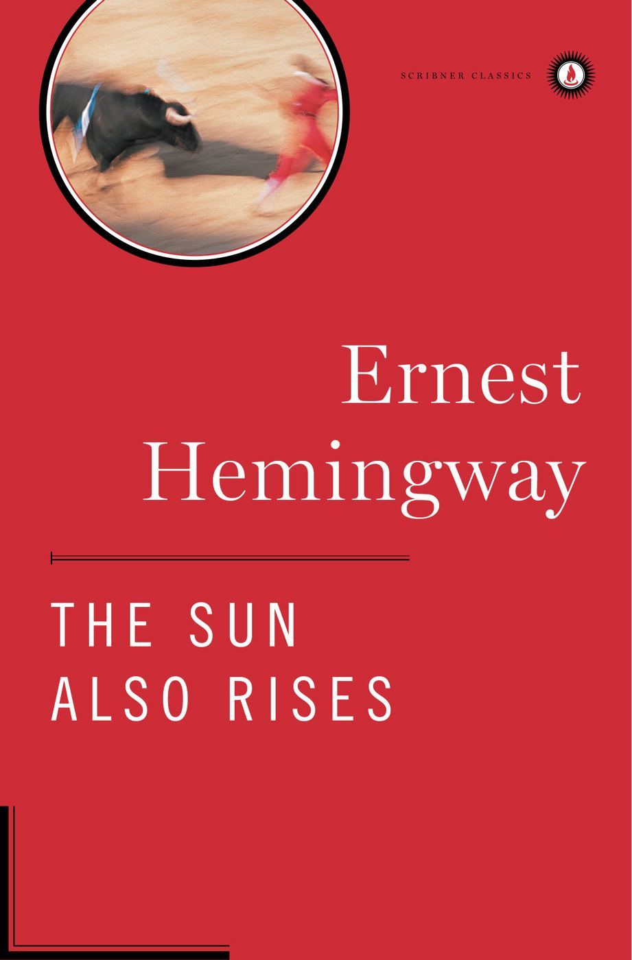 The Sun Also Rises By: Ernest Hemingway