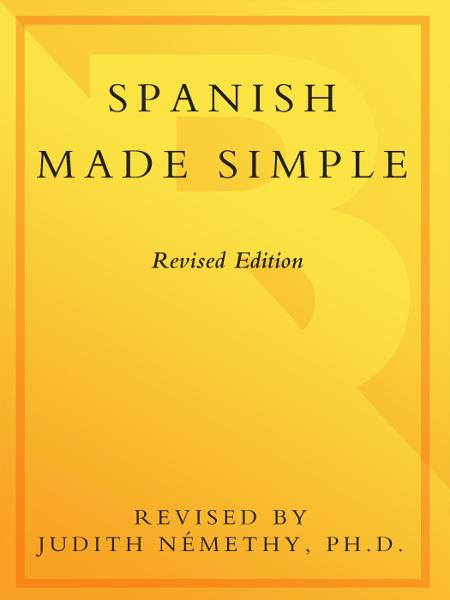 Spanish Made Simple By: Judith Nemethy