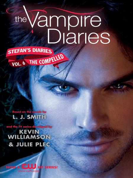 The Vampire Diaries: Stefan's Diaries #6: The Compelled By: Kevin Williamson & Julie Plec,L. J. Smith