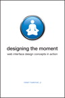 Designing the Moment: Web Interface Design Concepts in Action By: Robert Hoekman Jr.