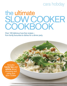 The Ultimate Slow Cooker Cookbook Over 100 delicious, fuss-free recipes - from family favourites to dishes for a dinner party