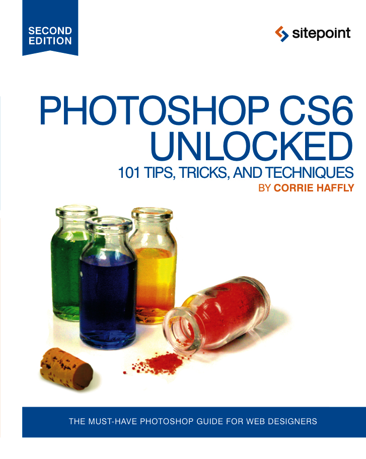 Photoshop CS6 Unlocked: 101 Tips, Tricks & Techniques