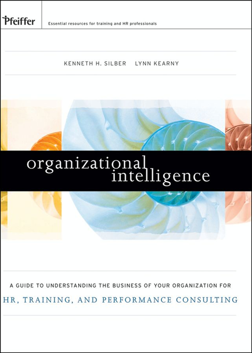 Organizational Intelligence By: Kenneth H. Silber,Lynn Kearny