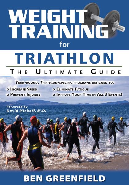 Weight Training for Triathlon: The Ultimate Guide By: Ben Greenfield