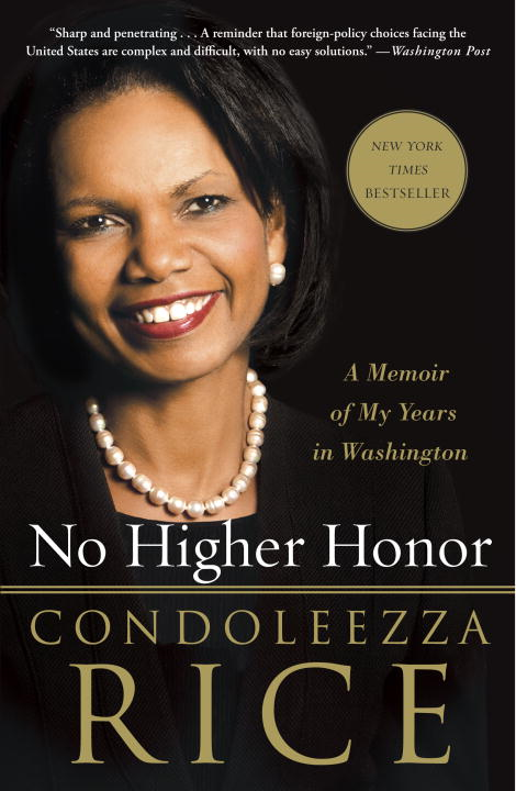 No Higher Honor: A Memoir of My Years in Washington By: Condoleezza Rice