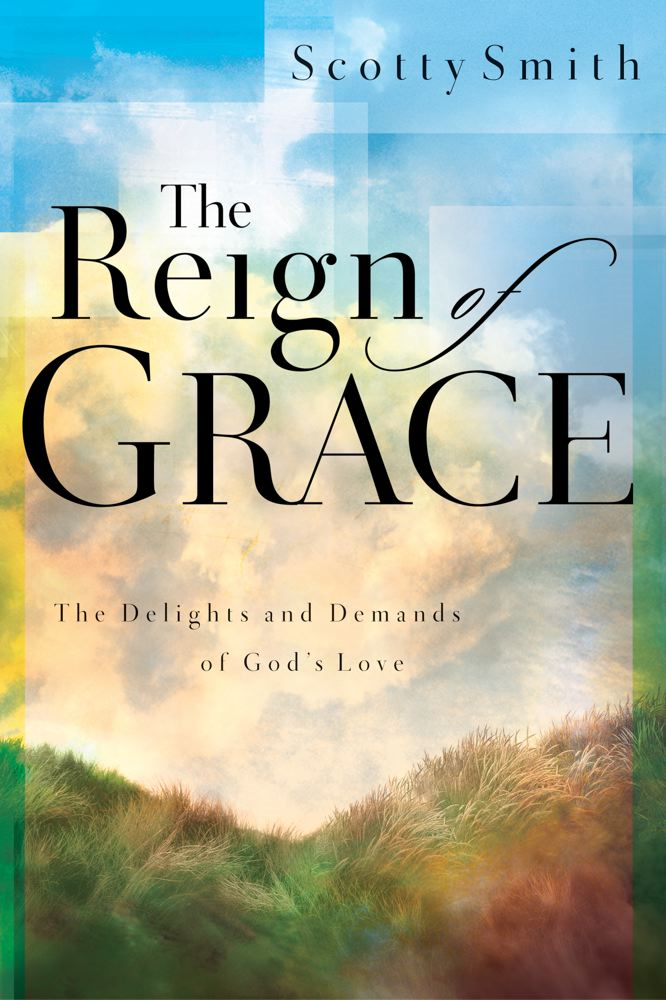 The Reign of Grace By: Scotty Smith