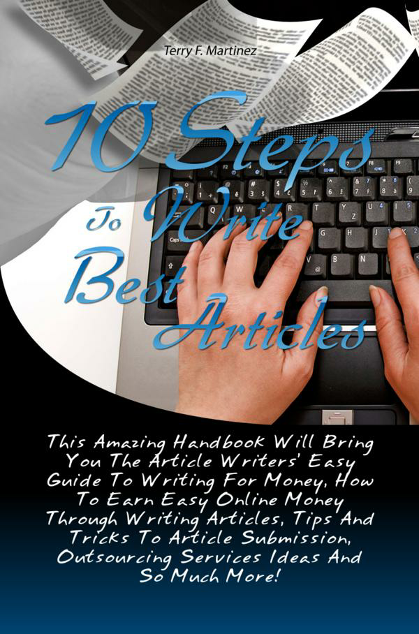 10 Steps To Write Best Articles By: Terry F. Martinez
