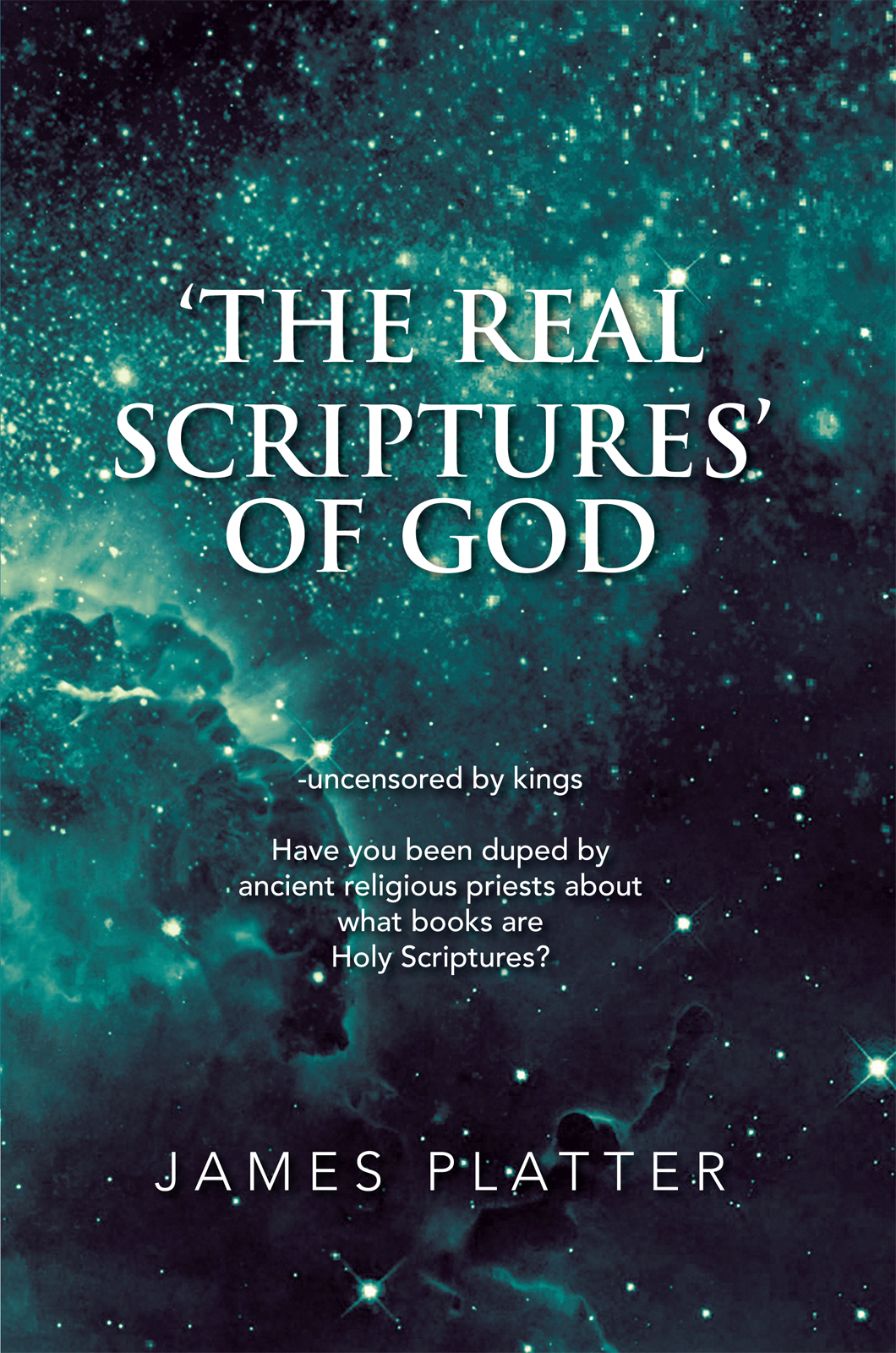 'The Real Scriptures' of God By: James Platter