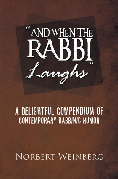 ''AND WHEN THE RABBI LAUGHS'' By: Norbert Weinberg