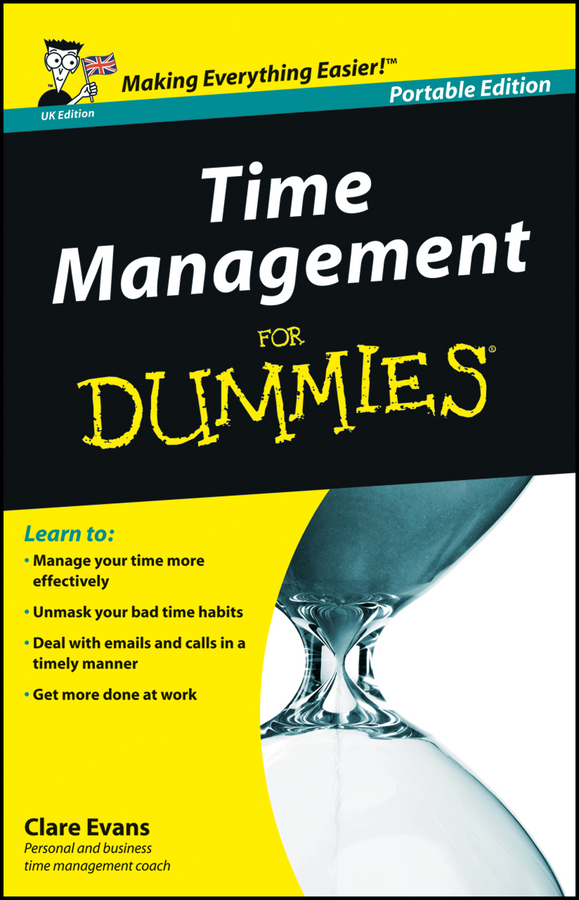 Time Management For Dummies By: Clare Evans
