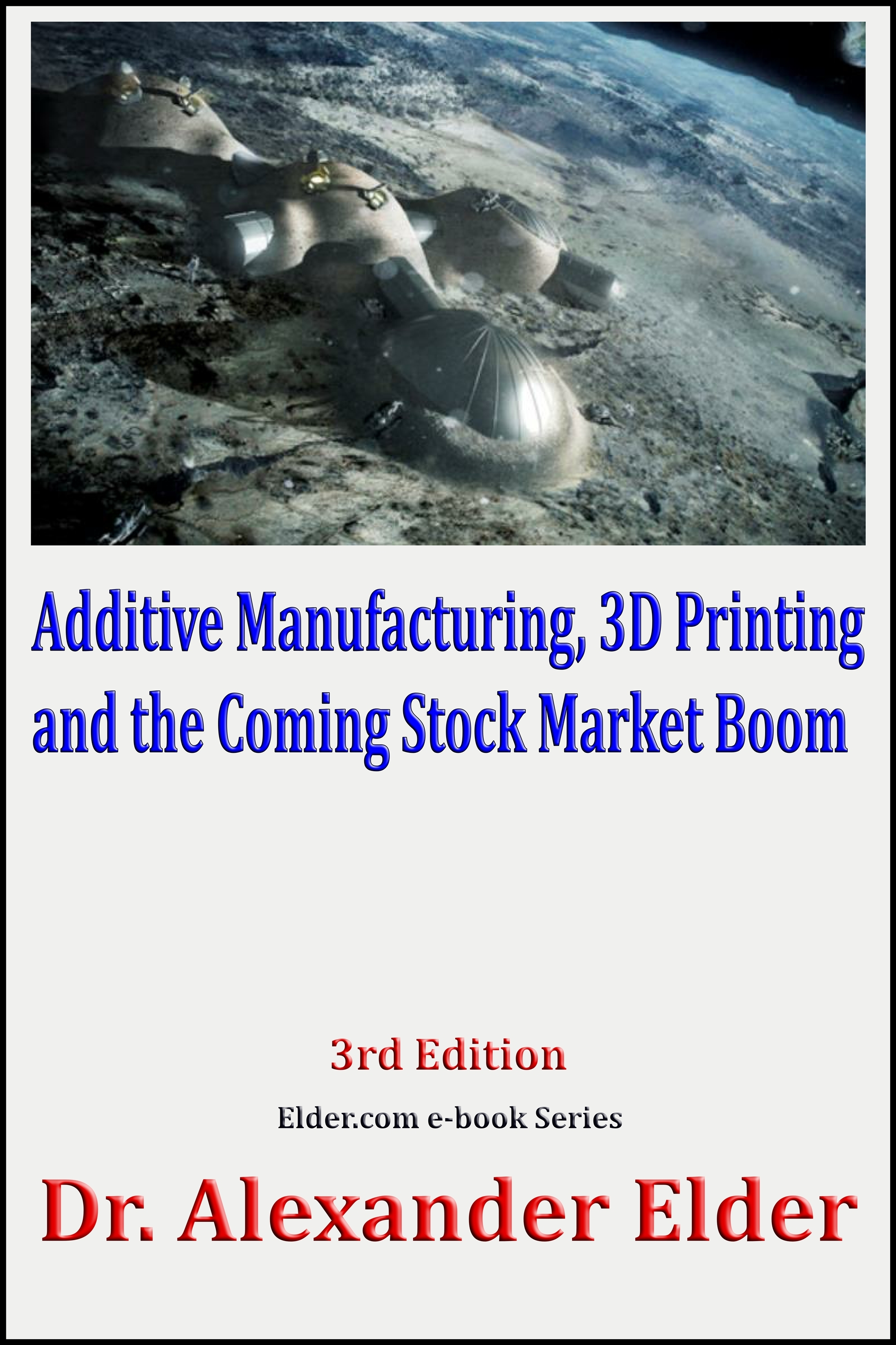 Additive Manufacturing, 3D Printing, and the Coming Stock Market Boom By: Dr Alexander Elder