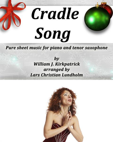 Cradle Song Pure sheet music for piano and tenor saxophone by William J. Kirkpatrick arranged by Lars Christian Lundholm By: Pure Sheet Music