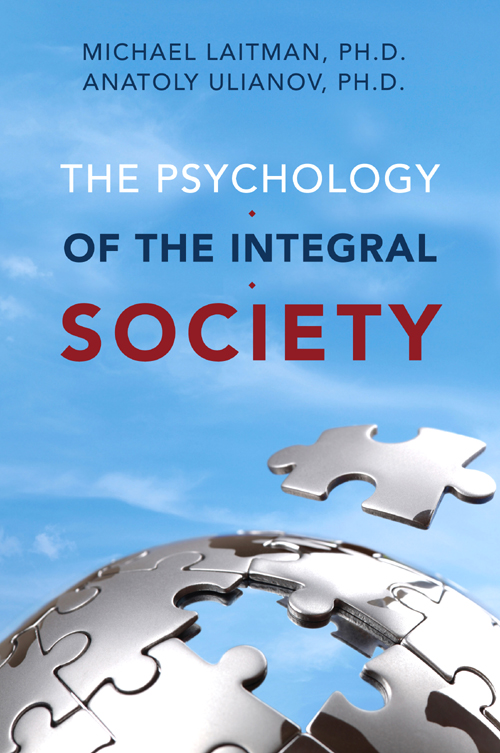 The Psychology of the Integral Society By: Anatoly Uilanov,Michael Laitman