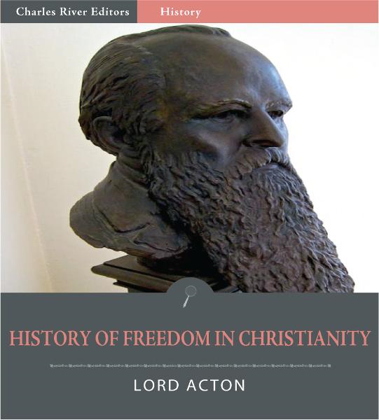 History of Freedom in Christianity By: Lord Acton