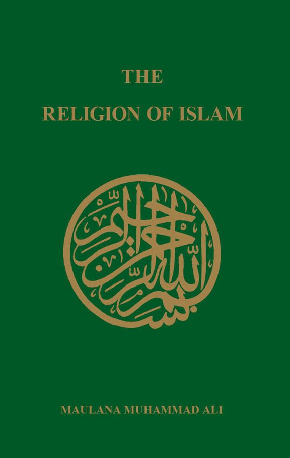 The Religion of Islam By: Maulana Muhammad Ali