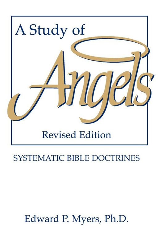 A Study of Angels By: Ph.D. Edward P. Myers