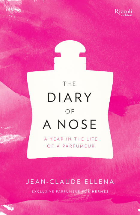 The Diary of a Nose By: Jean-Claude Ellena