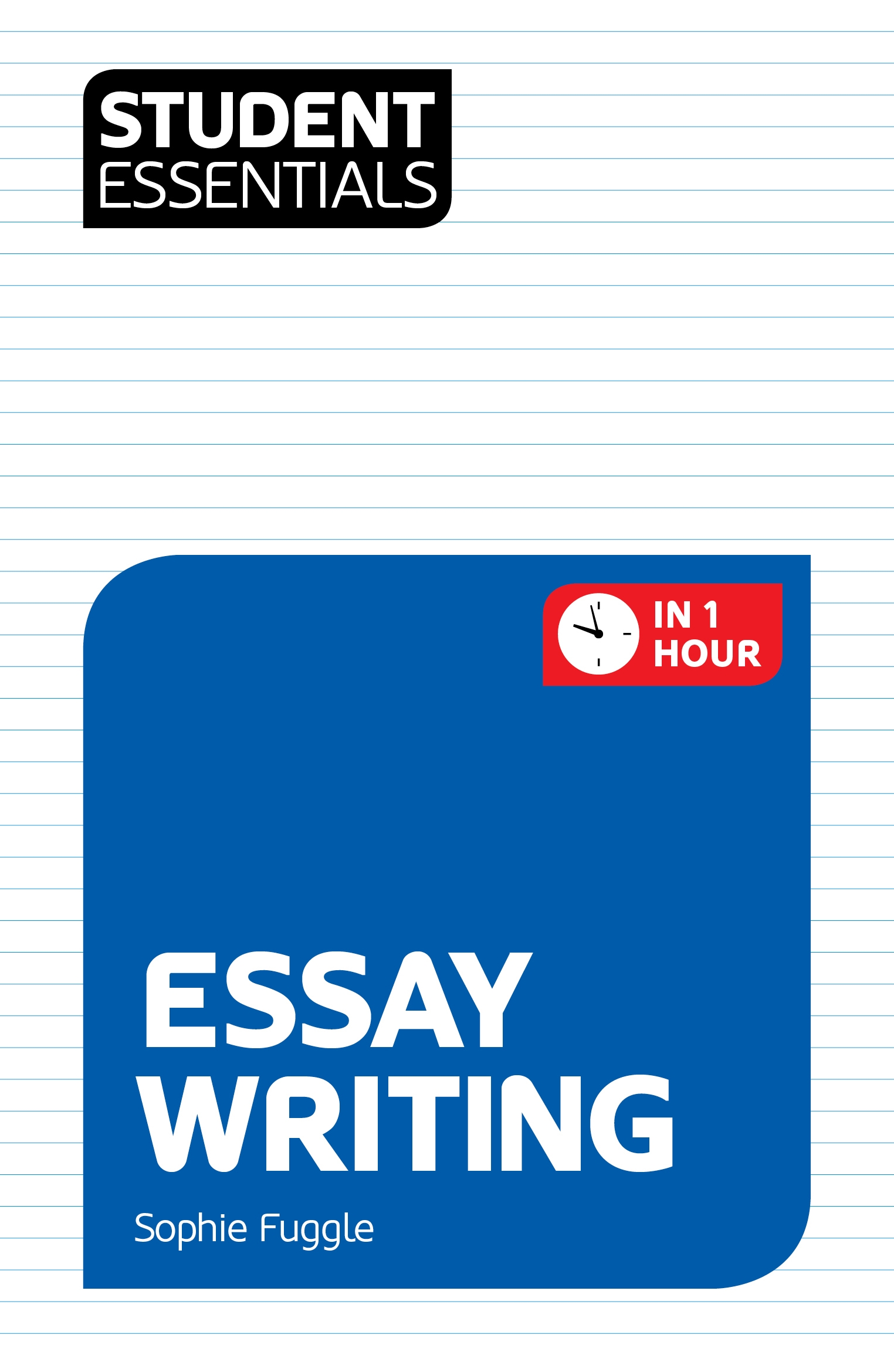 Student Essentials: Essay Writing By: Sophie Fuggle