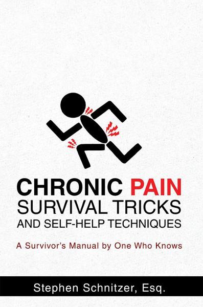 Chronic Pain Survival Tricks and Self-Help Techniques By: Stephen Schnitzer, Esq.
