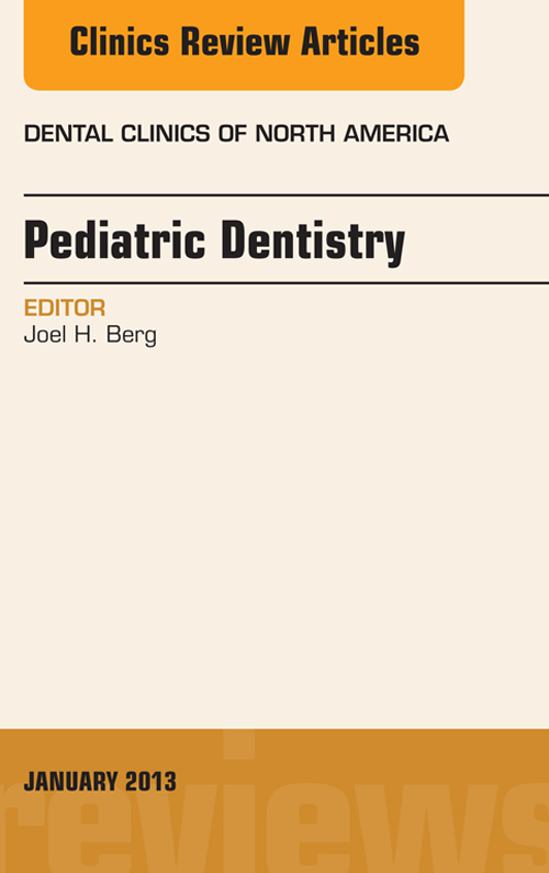 Pediatric Dentistry, An Issue of Dental Clinics,