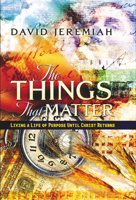 The Things That Matter By: David Jeremiah