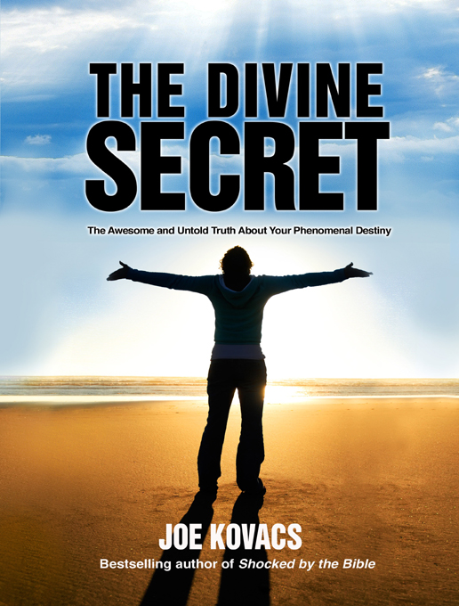 The Divine Secret: The Awesome and Untold Truth About Your Phenomenal Destiny By: Joe Kovacs