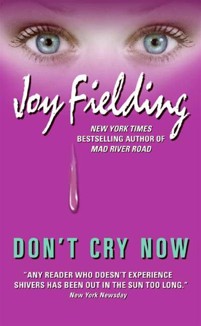 Don't Cry Now By: Joy Fielding