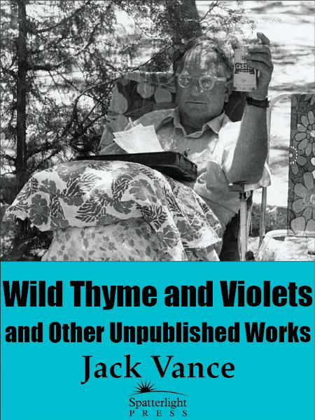 Wild Thyme and Violets and Other Unpublished Works By: Jack Vance