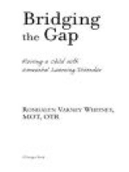 Bridging the Gap: Raising A Child With Nonverbal Learning Disorder: Raising A Child With Nonverbal Learning Disorder By: Rondalyn Varney Whitney